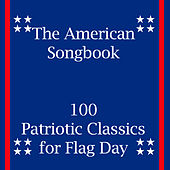 The American Songbook: 100 Patriotic Classics for Flag Day by Various Artists