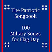 The Patriotic Songbook: 100 Military Songs for Flag Day by Various Artists