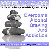 Receptive Relaxation - Overcome Alcohol Craving & Addiction by Gordon Giltrap