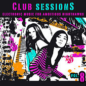 Club Sessions Vol. 8 - Music For Ambitious Nighthawks by Various Artists