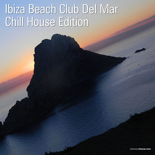 Ibiza Beach Club Del Mar Chill House Edition by Various Artists