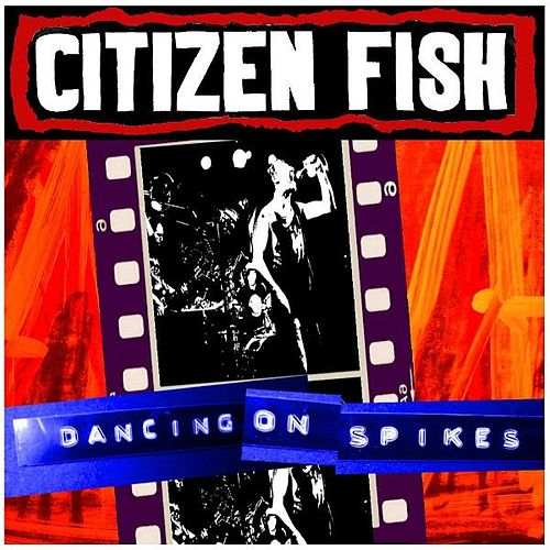 Dancing On Spikes by Citizen Fish