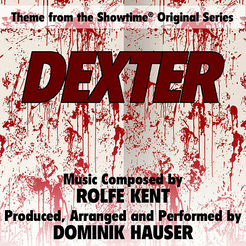 Dexter - Theme from the Showtime Original Series (Rolfe Kent) by Dominik Hauser