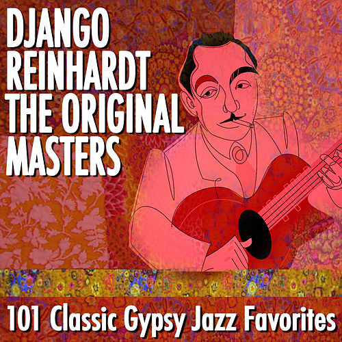 Django Reinhardt - The Original Masters - 101 Classic Gypsy Jazz Favorites by Django Reinhardt