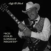 Ice Cold Lonely Nights by Jeff Jb Black