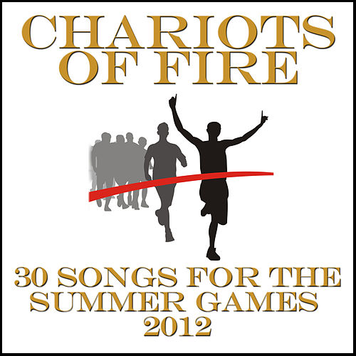 Chariots of Fire: 30 Songs for the Summer Games 2012 by Various Artists