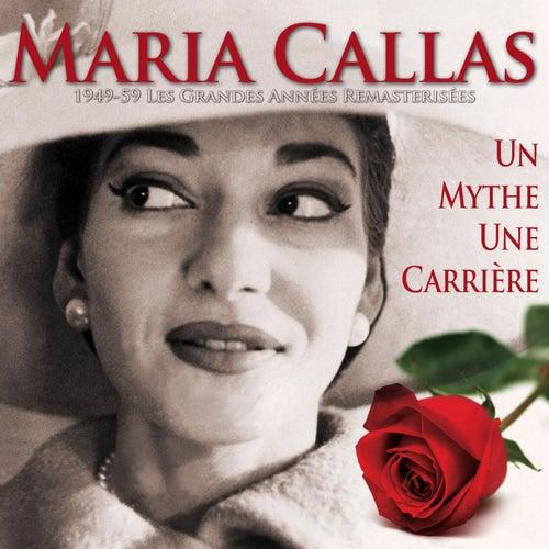 Maria Callas, un mythe, une carrière (1949-1959, les grandes années remasterisées) by Maria Callas