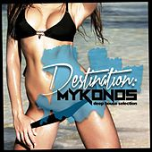 Destination: Mykonos Deep House Selection by Various Artists