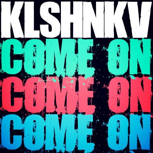 Come On by Kalashnikov