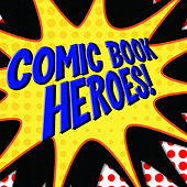 Comic Book Heroes by Various Artists