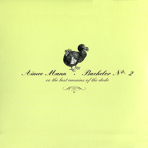 Bachelor No. 2 (Or, The Last Remains of the Dodo) by Aimee Mann