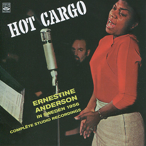 Hot Cargo. Ernestine Anderson In Sweden 1956 (Complete Studio Recordings) by Ernestine Anderson