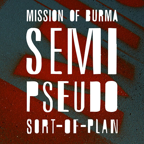 Semi-Pseudo-Sort-of Plan by Mission of Burma