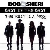 Best of the Best and the Rest Is a Mess by Bob & Sheri