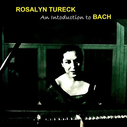 An Introduction To Bach von Rosalyn Tureck