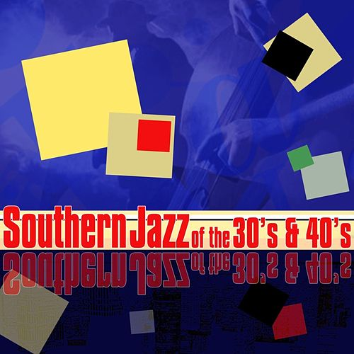 Southern Jazz Of The 30's & 40's by Various Artists
