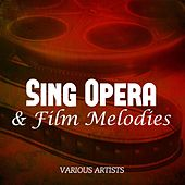Sing Opera & Film Melodies by Various Artists
