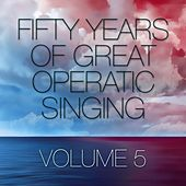Fifty Years Of Great Operatic Singing Volume 5 by Various Artists