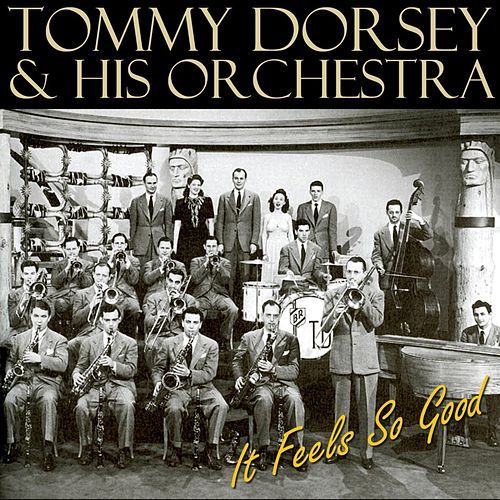 It Feels So Good by Tommy Dorsey