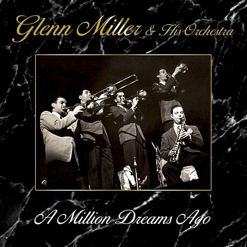 A Million Dreams Ago by Glenn Miller