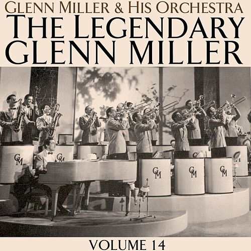 The Legendary Glenn Miller Volume 14 by Glenn Miller