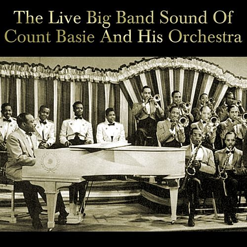 The Live Big Band Sound Of Count Basie And His Orchestra by Count Basie