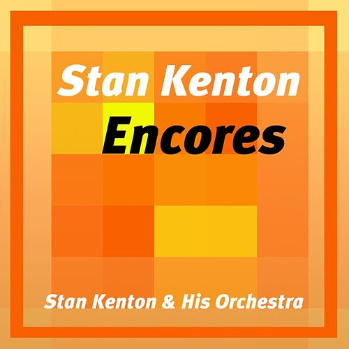 Stan Kenton Encores by Stan Kenton