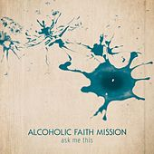 Ask Me This by Alcoholic Faith Mission
