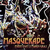 Every Day Is Mardi Gras by Masquerade