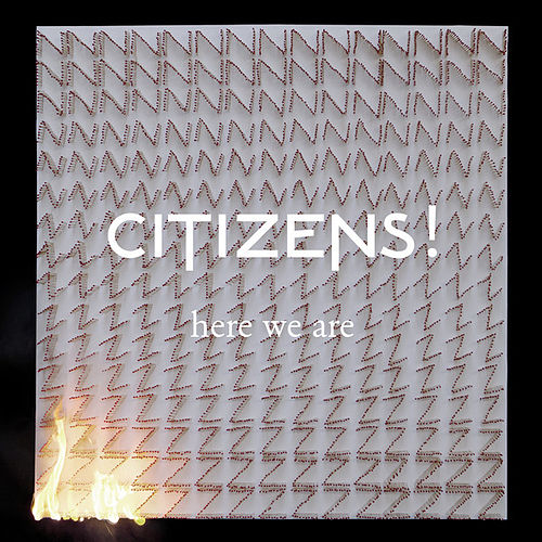 Here We Are by Citizens!