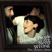 Dancing People Are Never Wrong by The Bianca Story