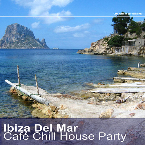 Ibiza Del Mar – Café Chill House Party by Various Artists