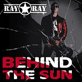 Behind the Sun by Ray Ray Star