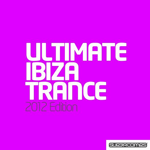 Ultimate Ibiza Trance 2012 by Various Artists