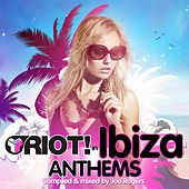 Riot! In Ibiza Anthems by Various Artists