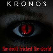 The Devil Tricked The World by Kronos