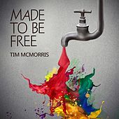Made to Be Free by Tim McMorris