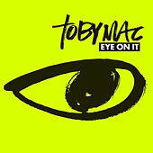 Eye On It by TobyMac