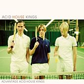 Advantage Acid House Kings (Deluxe Edition) by Acid House Kings