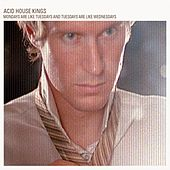 Mondays Are Like Tuesdays and Tuesday Are Like Wednesday (Deluxe Edition) by Acid House Kings