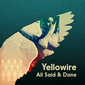 All Said & Done by Yellowire