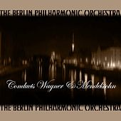 Conducts Wagner & Mendelssohn by Berlin Philharmonic Orchestra