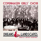 Dreams & Landscapes by Copenhagen Girls' Choir