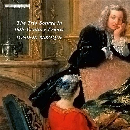 The Trio Sonata in 18th-Century France by The London Baroque