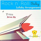 Drive By (Lullaby Arrangement of Train) - Single by Rock N' Roll Baby Lullaby Ensemble