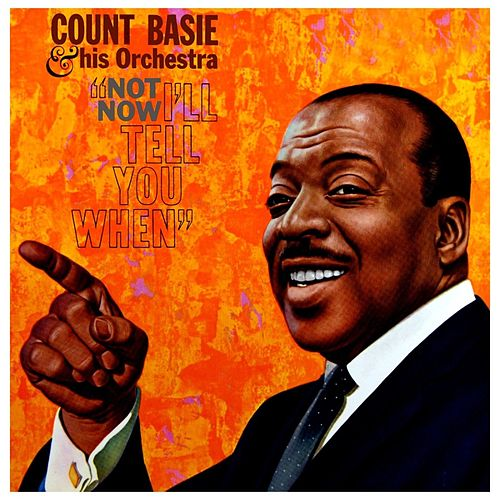Not Now, I'll Tell You When by Count Basie