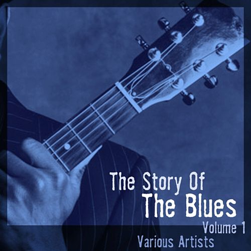The Story Of The Blues Volume 1 by Various Artists