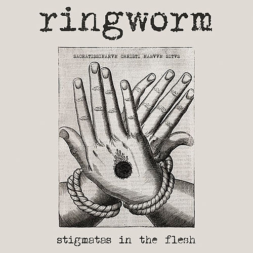 Stigmatas in the Flesh by Ringworm