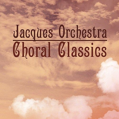 Choral Classics by The Jacques Orchestra