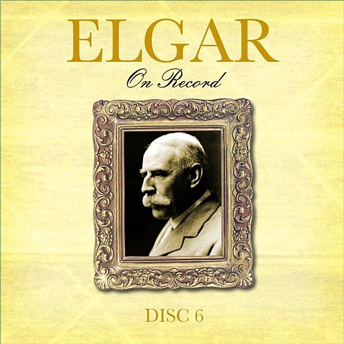 Elgar On Record: Volume VI by Various Artists